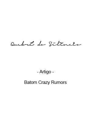 Quebra do Silêncio - Artigo - Batom Crazy Rumors