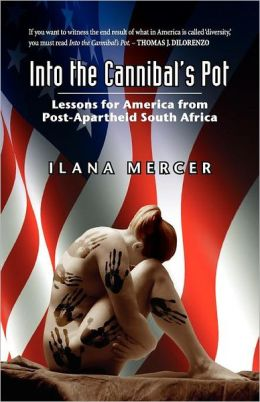 Into the Cannibal's Pot- Lessons for America from Post-Apartheid South Africa,