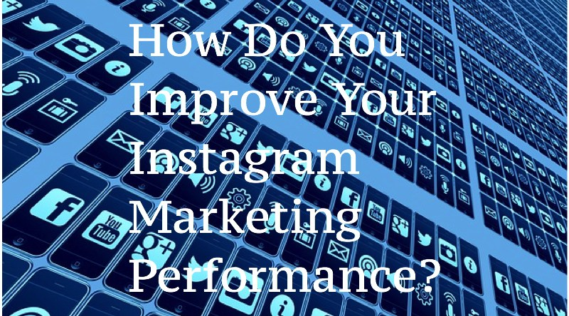 How Do You Improve Your Instagram Marketing Performance?
