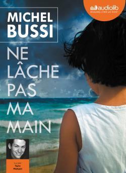 Ne lâche pas ma main de Michel Bussi