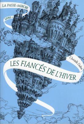 La Passe-Miroir, tome 1 : Les fiancés de l'hiver de Christelle Dabos (couverture)