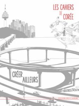 Les Cahiers de Corée, décembre 2016, Créer ailleurs - Sous la direction de Benjamin Joinau et Yves Millet
