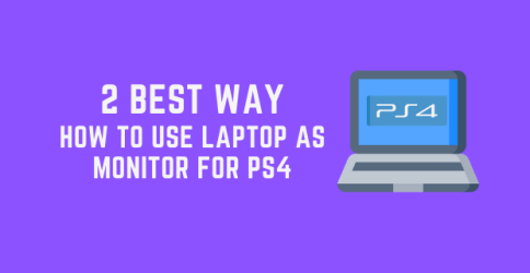 How to Use Laptop as Monitor for PS4