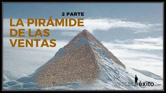LA PIRÁMIDE DE LAS VENTAS PARTE 2
