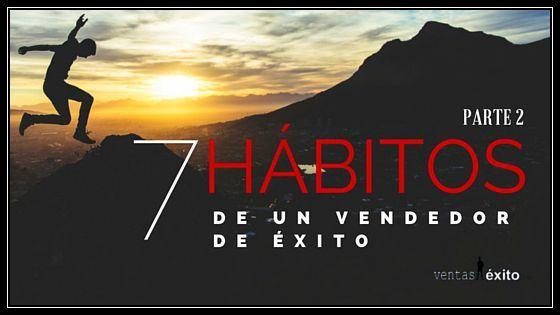 7 HÁBITOS DE LOS VENDEDOR DE ÉXITO PARTE 2 DE 2