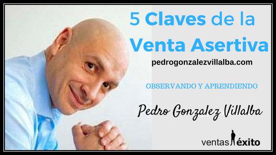 5 CLAVES DE LA VENTA ASERTIVA con PEDRO GONZALEZ