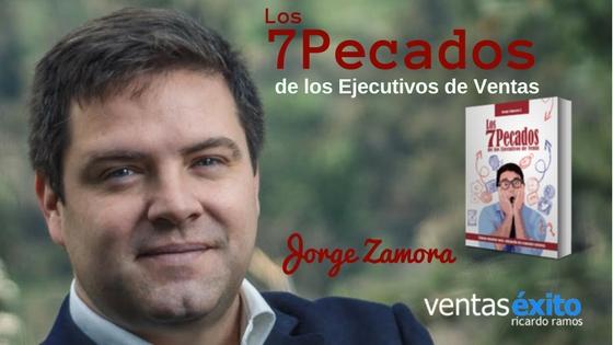 LOS 7 PECADOS DE LOS EJECUTIVOS DE VENTAS, CON JORGE ZAMORA