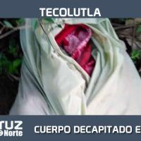CUERPO DECAPITADO EN TECOLUTLA