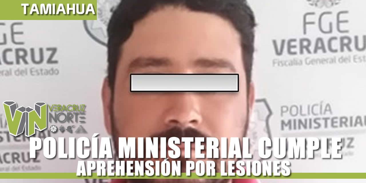 POLICÍA MINISTERIAL CUMPLE APREHENSIÓN POR LESIONES