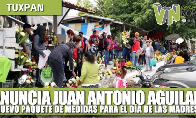 ANUNCIA JUAN ANTONIO AGUILAR NUEVO PAQUETE DE MEDIDAS PARA El DÍA DE LAS MADRES