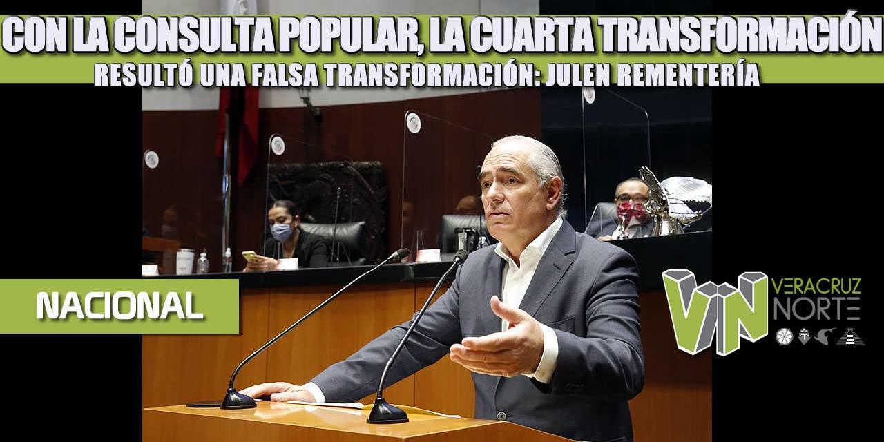 CON LA CONSULTA POPULAR, LA CUARTA TRANSFORMACIÓN RESULTÓ UNA FALSA TRANSFORMACIÓN: JULEN REMENTERÍA