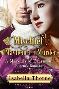 Mischief, Mayhem and Murder: A Marquis of Evermont Regency Romance by Isbella Thorne