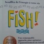 Fish ! Comment s'épanouir au travail et y prendre goût (S. Lundin, H. Paul, J. Christensen)