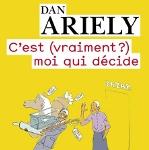 C'est (vraiment ?) moi qui décide (Dan Ariely).