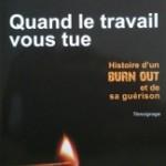 Quand le travail vous tue : histoire d'un burn-out et de sa guérison (Aude Selly).