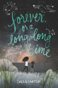 Forever or a Long, Long Time by Caela Carter: A Touching Story of Finding Family and the Journey to Faith in Your Own