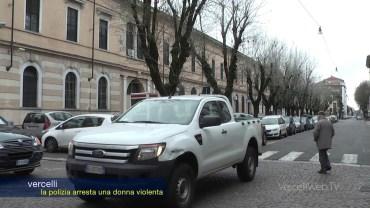 Vercelli:  la Polizia arresta una donna violenta