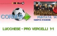 Corner 2018/2019, Lucchese – Pro Vercelli 1-1