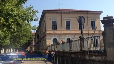 Vercelli, la Polizia di Stato espelle stalker violentoE STALKER VIOLENTO