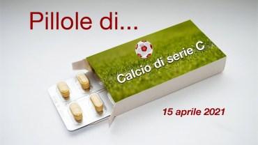 Pillole di calcio di serie C, 15 aprile 2021
