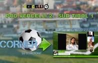 CORNER, 6a stagione, play off 1° turno naz.: Pro Vercelli – Sud Tirol 2-1