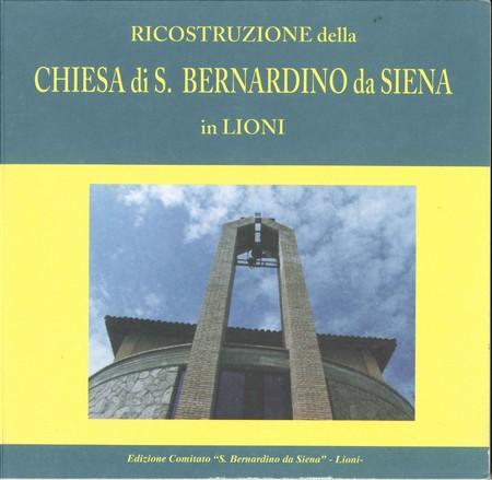 1996 RICOSTRUZIONE della CHIESA di S BERNARDINO da SIENA in LIONI a cura di angelo verderosa copertina a
