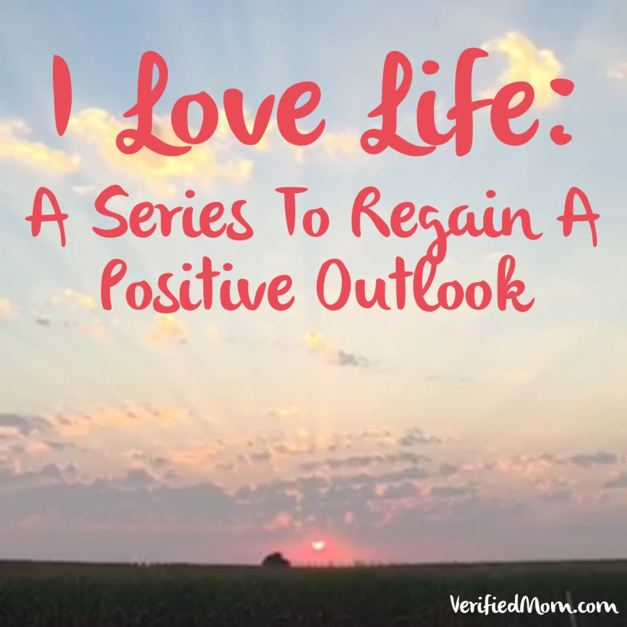 I love life: A series To Regain A Positive Outlook
