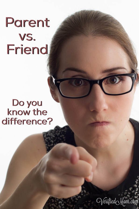 PARENT VS. FRIEND Parents listen up! You can be a parent or you can be a friend, but you can't be both at the same time. There comes a time that you must decide if you want to become their friend or be their parent.