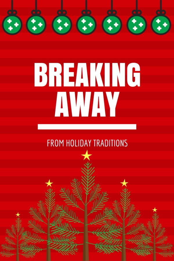 Breaking Away from Holiday Traditions
