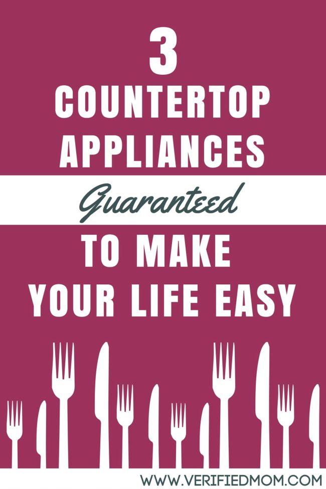 3 countertop appliances guaranteed to make your life easy