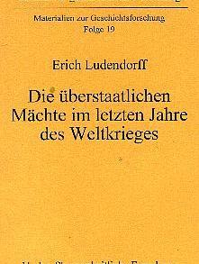 Erich Ludendorff: Die überstaatlichen Mächte im letzten Jahre des Weltkrieges