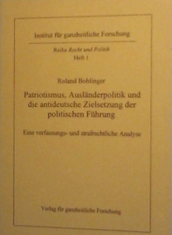 Roland Bohlinger: Patriotismus, Ausländerpolitik und die antideutsche Zielsetzung der politischen Führung