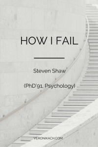 How I Fail: Steven Shaw (PhD'91, Psychology)