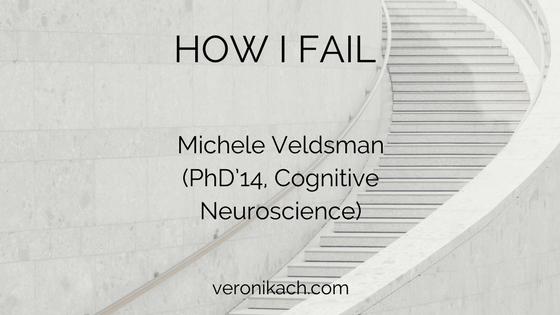 How I Fail: Michele Veldsman (PhD'14, Cognitive Neuroscience)