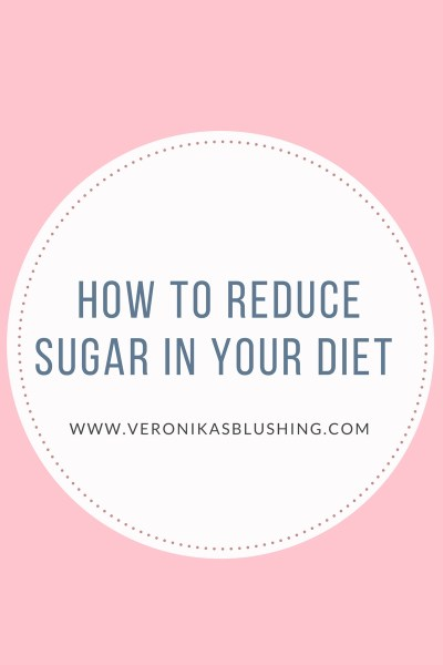 How to Reduce Sugar in Your Diet + Eat Healthier