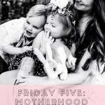 Friday Five – Motherhood Edition
