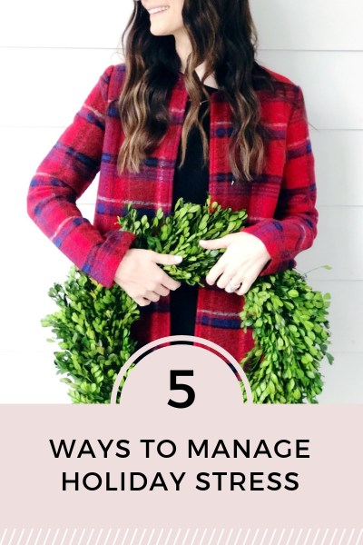 5 Ways to Manage Holiday Stress & Stay Sane