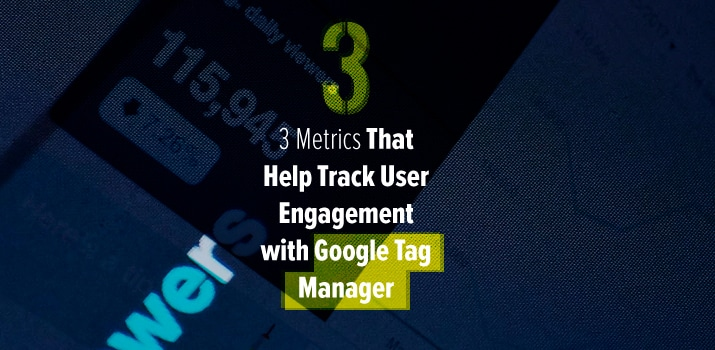 3-Metrics-That-Help-Track-User-Engagement-with-Google-Tag-Manager