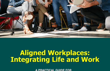 Aligned Workplaces: Integrating Life and Work