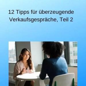 12 Tipps für überzeugende Verkaufsgespräche, Teil 2