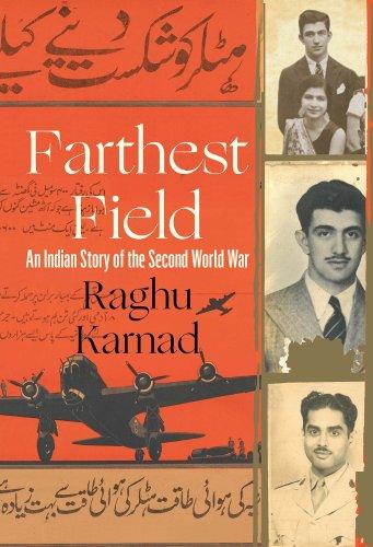 Farthest Field - An Indian History of the Second World War by Raghu Karnad