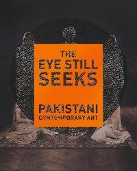 The Eye Still Seeks — Pakistani Contemporary Art