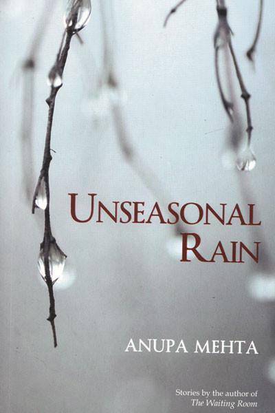 Unseasonal Rain, Anupa Mehta, Estrade Publishers