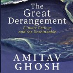 Amitav Ghosh, Author, The Great Derangement: Climate Change And The Unthinkable, Penguin Random House India