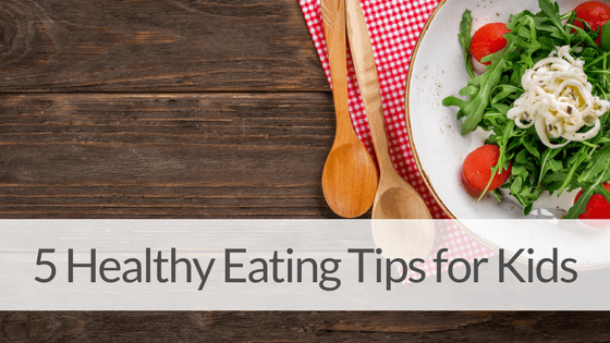 5 WAYS TO GET YOUR KIDS TO EAT HEALTHY
