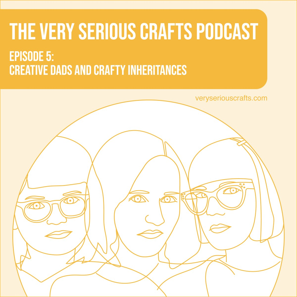 The Very Serious Crafts Podcast, Season 1: Episode 5 – Creative Dads and Crafty Inheritances