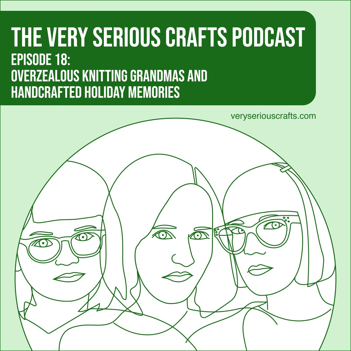 The Very Serious Crafts Podcast, Season 1: Episode 18 – Overzealous Knitting Grandmas and Handcrafted Holiday Memories