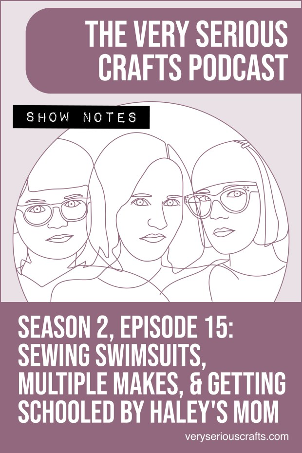 The Very Serious Crafts Podcast, Season 2: Episode 15 – Show Notes