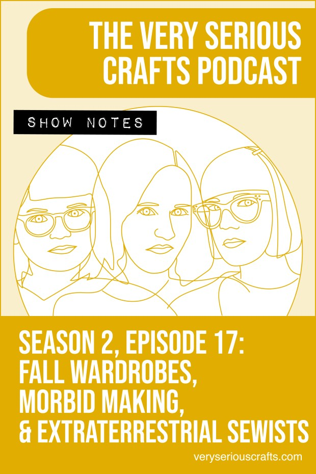The Very Serious Crafts Podcast, Season 2: Episode 17 – Show Notes