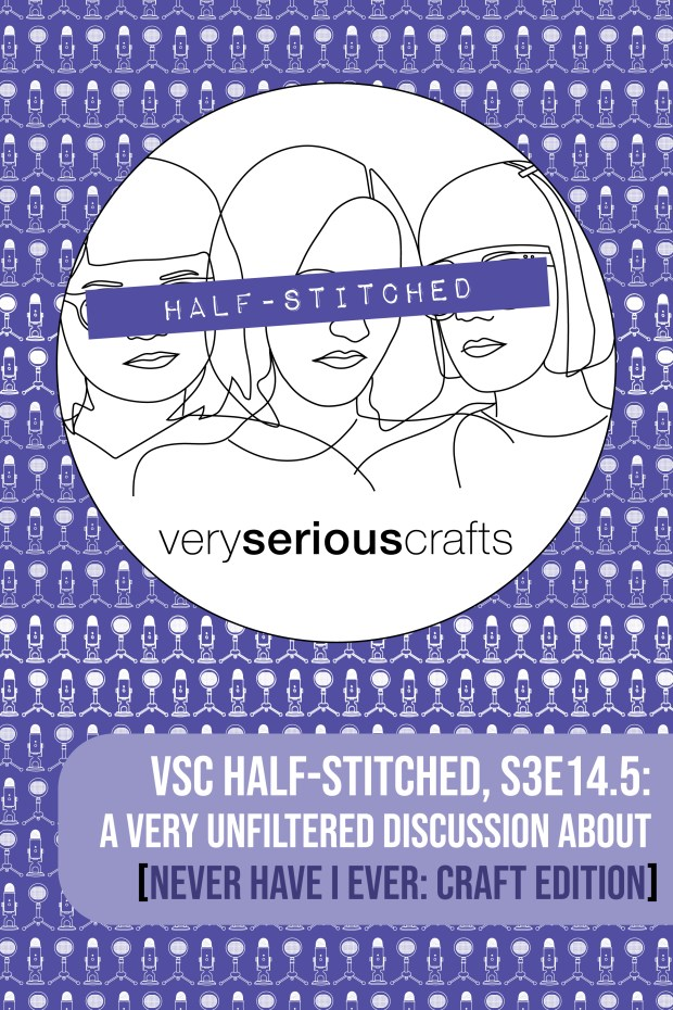 The Very Serious Crafts Podcast, Patreon Half-Stitched Episode S3E14.5